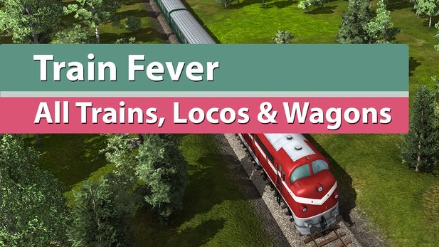 Train Fever - Video-Special: Alle Züge, Loks und Waggons
